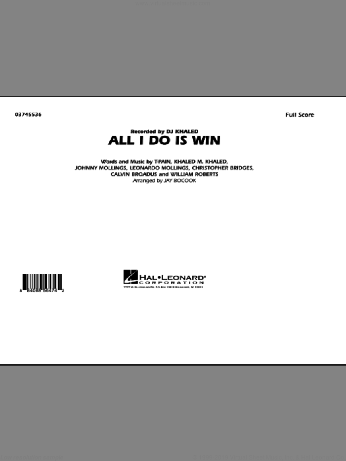 All I Do Is Win (COMPLETE) sheet music for marching band by Jay Bocook, Calvin Broadus, Christopher Bridges, Johnny Mollings, Khaled M. Khaled, Leonardo Mollings, T-Pain, William Roberts and DJ Khaled, intermediate skill level