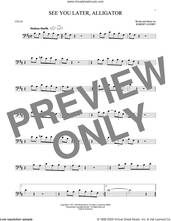 Cover icon of See You Later, Alligator sheet music for cello solo by Bill Haley & His Comets and Robert Guidry, intermediate skill level