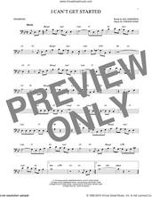 Cover icon of I Can't Get Started sheet music for trombone solo by Ira Gershwin and Vernon Duke, intermediate skill level