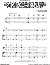 Cover icon of How Could You Believe Me When I Said I Love You When You Know I've Been A Liar All My Life? sheet music for voice, piano or guitar by Alan Jay Lerner and Burton Lane, intermediate skill level