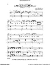 Cover icon of A Melody Calling My Name sheet music for choir (SATB: soprano, alto, tenor, bass) by Allan Robert Petker, intermediate skill level