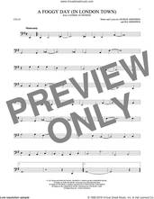 Cover icon of A Foggy Day (In London Town) sheet music for cello solo by George Gershwin and Ira Gershwin, intermediate skill level