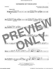 Cover icon of Sunshine Of Your Love sheet music for trombone solo by Cream, Eric Clapton, Jack Bruce and Pete Brown, intermediate skill level