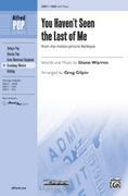 Cover icon of You Haven't Seen the Last of Me (from the motion picture Burlesque) sheet music for choir (SAB: soprano, alto, bass) by Diane Warren and Greg Gilpin, intermediate skill level
