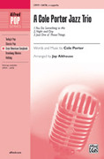 Cover icon of A Cole Porter Jazz Trio sheet music for choir (SATB, a cappella) by Cole Porter and Jay Althouse, intermediate skill level