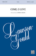 Cover icon of Come, O Love sheet music for choir (SATB, a cappella) by Stephan Carlson, intermediate skill level