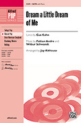 Cover icon of Dream a Little Dream of Me sheet music for choir (SATB: soprano, alto, tenor, bass) by Fabian Andre, Gus Kahn and Jay Althouse, intermediate skill level