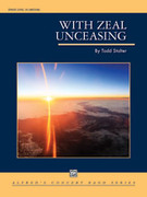Cover icon of With Zeal Unceasing (COMPLETE) sheet music for concert band by Todd Stalter, intermediate skill level