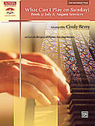 Cover icon of What Can I Play on Sunday?, Book 4: July and August Services: 10 Easily Prepared Piano Arrangements sheet music for piano solo by Anonymous and Cindy Berry, intermediate skill level