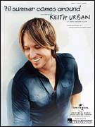 Cover icon of 'Til Summer Comes Around sheet music for voice, piano or guitar by Keith Urban and Monty Powell, intermediate skill level