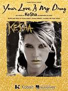 Cover icon of Your Love Is My Drug sheet music for voice, piano or guitar by Kesha, Joshua Coleman, Kesha Sebert and Peter Sebert, intermediate skill level