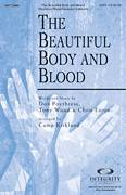 Cover icon of The Beautiful Body And Blood sheet music for choir (SATB: soprano, alto, tenor, bass) by Tony Wood, Chris Eaton, Don Poythress and Camp Kirkland, intermediate skill level
