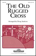 Cover icon of The Old Rugged Cross sheet music for choir (SAB: soprano, alto, bass) by Rev. George Bennard and Doug Andrews, intermediate skill level