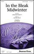 Cover icon of In The Bleak Midwinter sheet music for choir (SATB: soprano, alto, tenor, bass) by Gustav Holst, Christina Rossetti and Jay Rouse, intermediate skill level