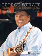 Cover icon of Here For A Good Time sheet music for voice, piano or guitar by George Strait, Bubba Strait and Dean Dillon, intermediate skill level