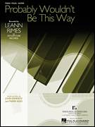 Cover icon of Probably Wouldn't Be This Way sheet music for voice, piano or guitar by LeAnn Rimes, John Kennedy and Tammi Kidd, intermediate skill level