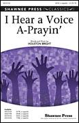 Cover icon of I Hear A Voice A-Prayin' sheet music for choir (SATB: soprano, alto, tenor, bass) by Houston Bright, intermediate skill level