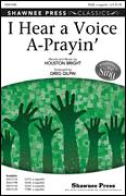 Cover icon of I Hear A Voice A-Prayin' sheet music for choir (SATB: soprano, alto, tenor, bass) by Houston Bright and Greg Gilpin, intermediate skill level