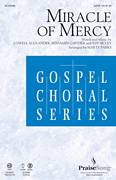 Cover icon of Miracle Of Mercy sheet music for choir (SATB: soprano, alto, tenor, bass) by Marty Parks, Benjamin Gaither and Jeff Silvey, intermediate skill level