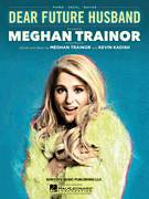 Cover icon of Dear Future Husband sheet music for voice, piano or guitar by Meghan Trainor and Kevin Kadish, intermediate skill level