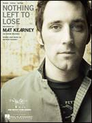 Cover icon of Nothing Left To Lose sheet music for voice, piano or guitar by Mat Kearney and Mathew Kearney, intermediate skill level