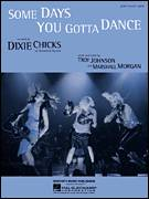 Cover icon of Some Days You Gotta Dance sheet music for voice, piano or guitar by Dixie Chicks, Marshall Morgan and Troy Johnson, intermediate skill level