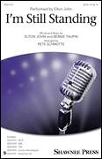 Cover icon of I'm Still Standing (arr. Pete Schmutte) sheet music for choir (SATB: soprano, alto, tenor, bass) by Elton John, Pete Schmutte and Bernie Taupin, intermediate skill level