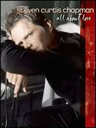 Cover icon of All About Love sheet music for voice, piano or guitar by Steven Curtis Chapman, intermediate skill level