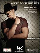 Cover icon of You're Gonna Miss This sheet music for voice, piano or guitar by Trace Adkins, Ashley Gorley and Lee Thomas Miller, intermediate skill level